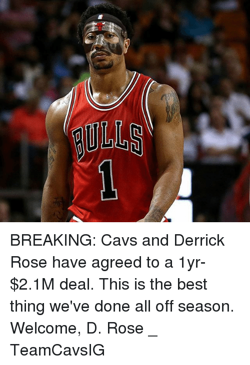 Cavs, Derrick Rose, and Memes: BREAKING: Cavs and Derrick Rose have agreed to a 1yr-$2.1M deal. This is the best thing we've done all off season. Welcome, D. Rose _ TeamCavsIG