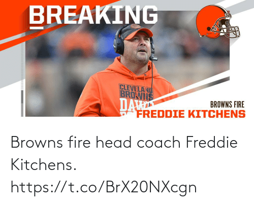 Browns: BREAKING  CLEVELAND  BROWIS  DA  FREDDIE KITCHENS  BROWNS FIRE Browns fire head coach Freddie Kitchens. https://t.co/BrX20NXcgn