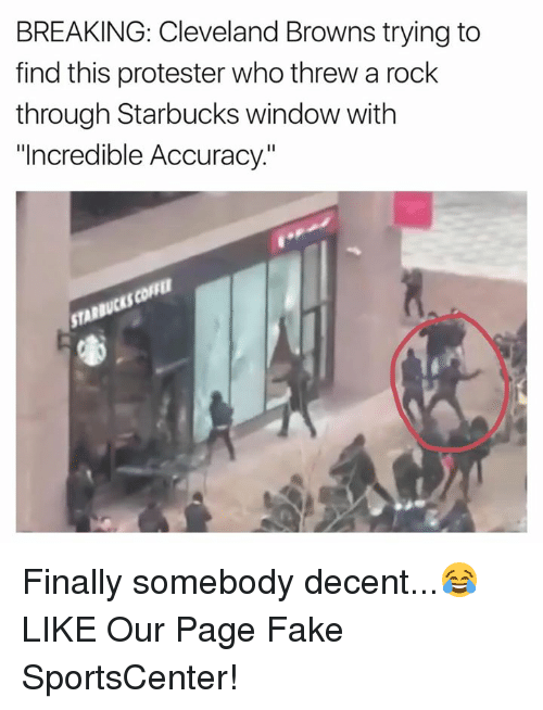 "Cleveland Browns, Fake, and Nfl: BREAKING: Cleveland Browns trying to  find this protester who threw a rock  through Starbucks window with  ""Incredible Accuracy. Finally somebody decent...😂  LIKE Our Page Fake SportsCenter!"