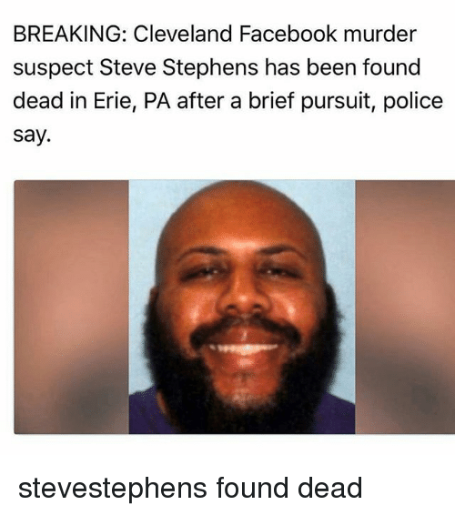 Facebook, Funny, and Police: BREAKING: Cleveland Facebook murder  suspect Steve Stephens has been found  dead in Erie, PA after a brief pursuit, police  say. stevestephens found dead