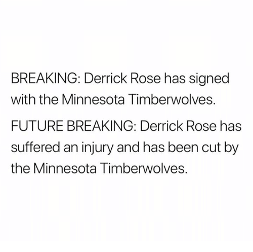Derrick Rose, Future, and Minnesota Timberwolves: BREAKING: Derrick Rose has signed  with the Minnesota Timberwolves.  FUTURE BREAKING: Derrick Rose has  suffered an injury and has been cut by  the Minnesota Timberwolves.