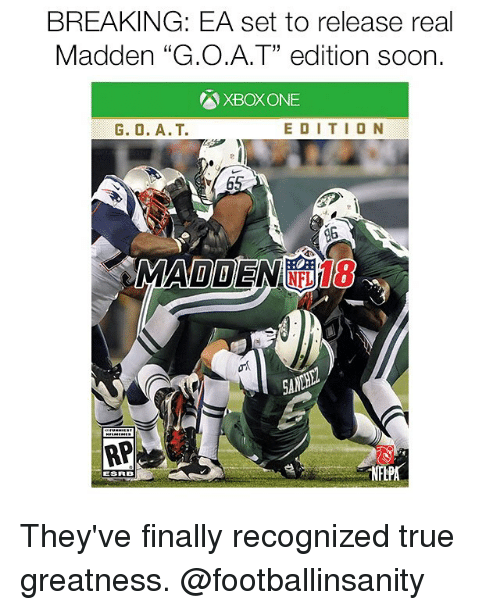 "maddening: BREAKING: EA set to release real  Madden ""G.O.A.T"" edition soon.  AXBOXONE  EDITION  MADDEN  ESRB They've finally recognized true greatness. @footballinsanity"