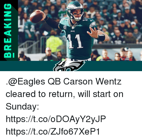 Philadelphia Eagles, Memes, and Sunday: BREAKING .@Eagles QB Carson Wentz cleared to return, will start on Sunday: https://t.co/oDOAyY2yJP https://t.co/ZJfo67XeP1
