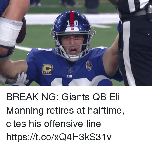 Eli Manning: BREAKING: Giants QB Eli Manning retires at halftime, cites his offensive line https://t.co/xQ4H3kS31v