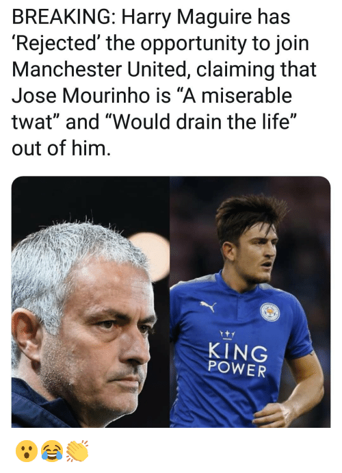 """Manchester United: BREAKING: Harry Maguire has  'Rejected' the opportunity to join  Manchester United, claiming that  Jose Mourinho is """"A miserable  twat"""" and """"Would drain the life""""  out of him  KING  POWER 😮😂👏"""