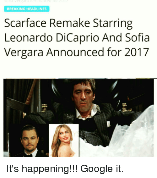 Scarface: BREAKING HEADLINES  Scarface Remake Starring  Leonardo DiCaprio And Sofia  Vergara Announced for 2017 It's happening!!! Google it.