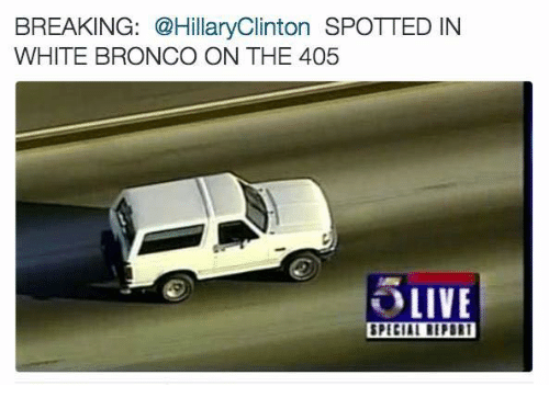 Broncos: BREAKING: @HillaryClinton SPOTTED IN  WHITE BRONCO ON THE 405  OLIVE  SPECIAL IIPDRI