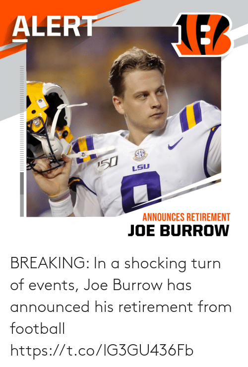 joe: BREAKING: In a shocking turn of events, Joe Burrow has announced his retirement from football https://t.co/lG3GU436Fb