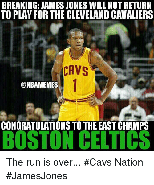 Boston Celtics: BREAKING: JAMES JONES WILL NOT RETURN  TO PLAY FOR THE CLEVELAND CAVALIERSs  CAVS  DNBAMEMES  CONGRATULATIONS TO THE EAST CHAMPS  BOSTON CELTICS The run is over... #Cavs Nation #JamesJones