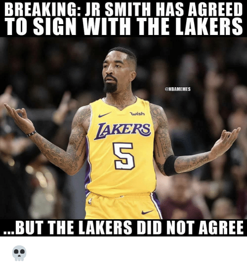 J.R. Smith: BREAKING: JR SMITH HAS AGREED  TO SIGN WITH THE LAKERS  @NBAMEMES  wish  AKERS  .BUT THE LAKERS DID NOT AGREB 💀