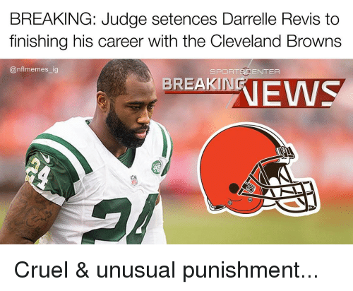 Cleveland Browns, Memes, and News: BREAKING: Judge setences Darrelle Revis to  finishing his career with the Cleveland Browns  Canflmemes ig  SPORT CENTER  BREAKING  NEWS Cruel & unusual punishment...