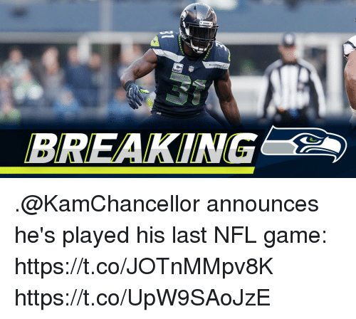Memes, Nfl, and Game: BREAKING .@KamChancellor announces he's played his last NFL game: https://t.co/JOTnMMpv8K https://t.co/UpW9SAoJzE