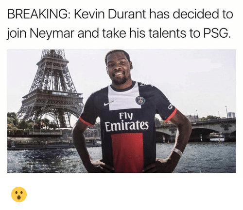 Kevin Durant, Neymar, and Emirates: BREAKING: Kevin Durant has decided to  join Neymar and take his talents to PSG.  Fly  Emirates 😮