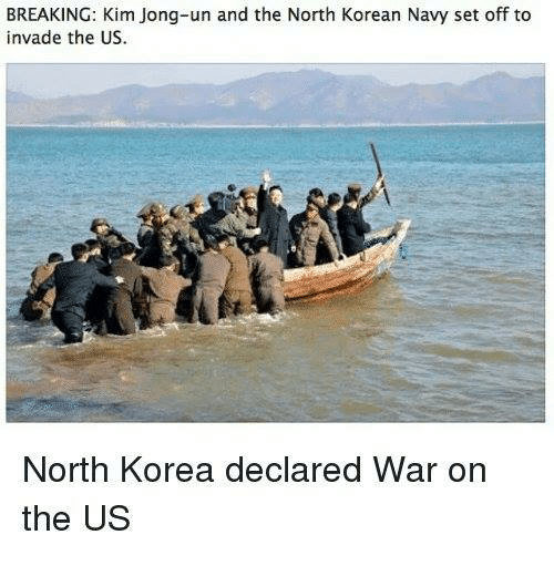 Kim Jong-Un, Memes, and North Korea: BREAKING: Kim Jong-un and the North Korean Navy set off to  invade the US.  North Korea declared War on  the US