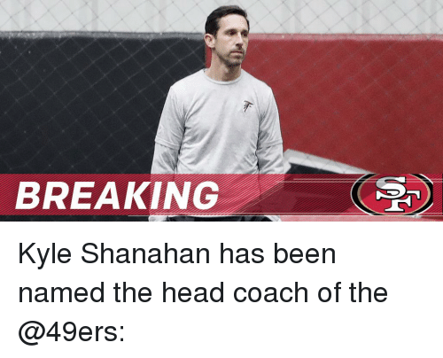 49er: BREAKING Kyle Shanahan has been named the head coach of the @49ers:
