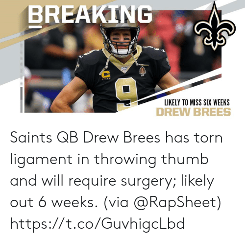 thumb: BREAKING  LIKELY TO MISS SIX WEEKS Saints QB Drew Brees has torn ligament in throwing thumb and will require surgery; likely out 6 weeks. (via @RapSheet) https://t.co/GuvhigcLbd