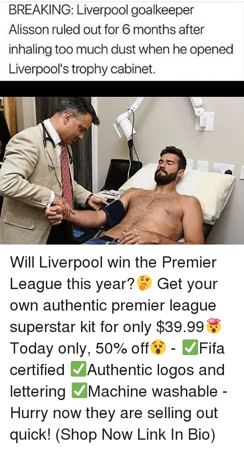 lettering: BREAKING: Liverpool goalkeeper  Alisson ruled out for 6 months after  inhaling too much dust when he opened  Liverpool's trophy cabinet. Will Liverpool win the Premier League this year?🤔 Get your own authentic premier league superstar kit for only $39.99🤯Today only, 50% off😵 - ✅Fifa certified ✅Authentic logos and lettering ✅Machine washable - Hurry now they are selling out quick! (Shop Now Link In Bio)