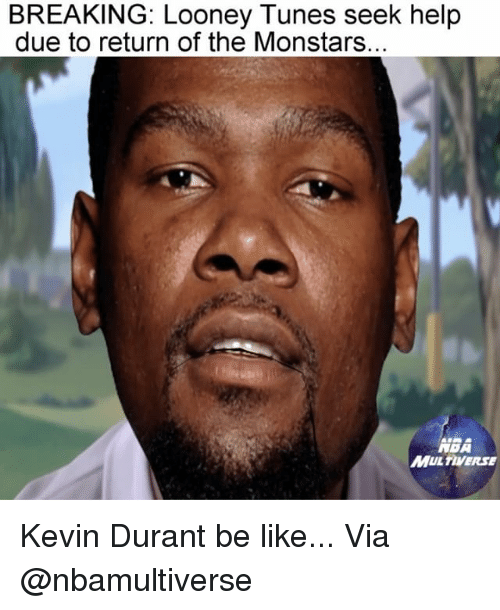 Be Like, Kevin Durant, and Looney Tunes: BREAKING: Looney Tunes seek help  due to return of the Monstars.  MULTIVERSE Kevin Durant be like... Via @nbamultiverse