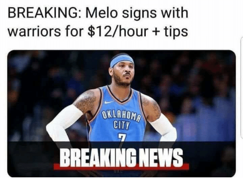 News, Breaking News, and Warriors: BREAKING: Melo signs with  warriors for $12/hour + tips  OKLAHOMR  CITY .  BREAKING NEWS