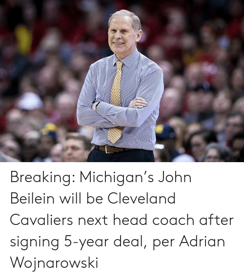 Cleveland Cavaliers: Breaking: Michigan's John Beilein will be Cleveland Cavaliers next head coach after signing 5-year deal, per Adrian Wojnarowski