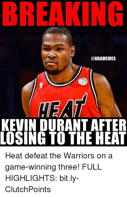 Kevin Durant, Memes, and A Game: BREAKING  @NBAMEMES  ATEA  KEVIN DURANT AFTER  LOSING TO THE HEAT Heat defeat the Warriors on a game-winning three! FULL HIGHLIGHTS: bit.ly-ClutchPoints