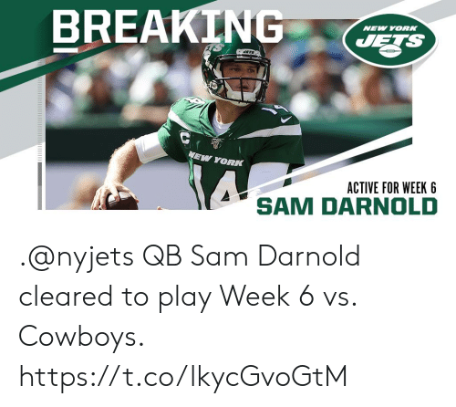 New York Jets: BREAKING  NEW YORK  JETS  JATS  NEW YORK  ACTIVE FOR WEEK 6  SAM D .@nyjets QB Sam Darnold cleared to play Week 6 vs. Cowboys. https://t.co/lkycGvoGtM