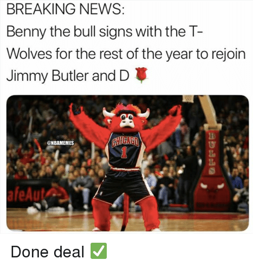 Jimmy Butler, Nba, and News: BREAKING NEWS  Benny the bull signs with the T-  Wolves for the rest of the year to rejoin  Jimmy Butler and D  @NBAMEMES  0 Done deal ✅
