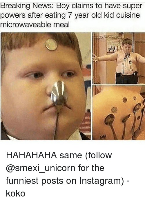 unicorns: Breaking News: Boy claims to have super  powers after eating 7 year old kid cuisine  microwaveable meal HAHAHAHA same (follow @smexi_unicorn for the funniest posts on Instagram) - koko