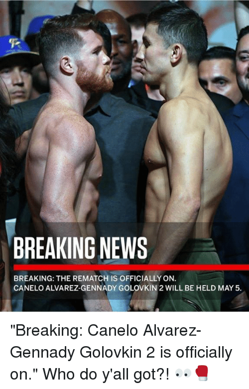 """SIZZLE: BREAKING NEWS  BREAKING: THE REMATCH IS OFFICIALLY ON.  CANELO ALVAREZ-GENNADY GOLOVKIN 2 WILL BE HELD MAY 5. """"Breaking: Canelo Alvarez-Gennady Golovkin 2 is officially on."""" Who do y'all got?! ??"""