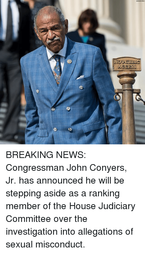 Memes, News, and Breaking News: BREAKING NEWS: Congressman John Conyers, Jr. has announced he will be stepping aside as a ranking member of the House Judiciary Committee over the investigation into allegations of sexual misconduct.