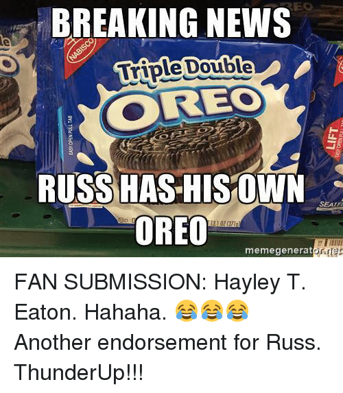 memegenerators: BREAKING NEWS  Double  Triple REO  RUSS HAS HIS OWN  SEATE  OREO  memegenerator FAN SUBMISSION: Hayley T. Eaton.   Hahaha. 😂😂😂 Another endorsement for Russ.  ThunderUp!!!