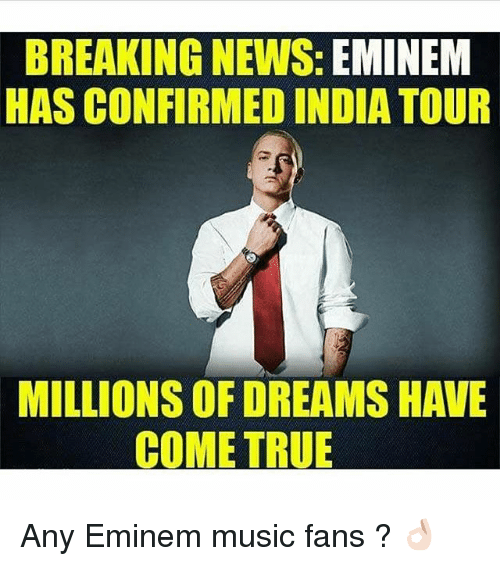 Eminem, Music, and News: BREAKING NEWS: EMINEM  HAS CONFIRMED INDIA TOUR  MILLIONSOFDREAMS HAVE  COME TRUE Any Eminem music fans ? 👌🏻