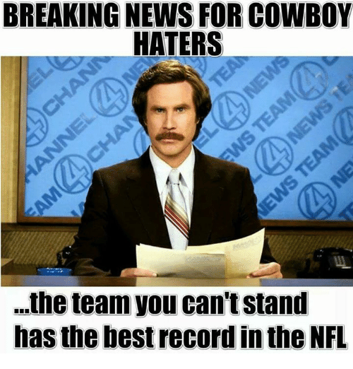 Memes, News, and Best: BREAKING NEWS FOR COWBOY  HATERS  ...theteam you can'tstand  has the best record in the NFL