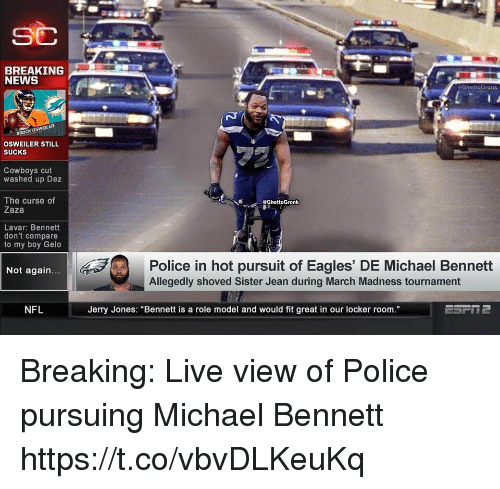 """Osweiler: BREAKING  NEWS  @GhettoGronk  A  BROCK OSWEİLER  OSWEILER STILL  SUCKS  Cowboys cut  washed up Dez  The curse of  Zaza  eGhettoGronk  Lavar: Bennett  don't compare  to my boy Gelo  Police in hot pursuit of Eagles' DE Michael Bennett  Not again.  Allegedly shoved Sister Jean during March Madness tournament  NFL  Jerry Jones: """"Bennett is a role model and would fit great in our locker room Breaking: Live view of Police pursuing Michael Bennett https://t.co/vbvDLKeuKq"""