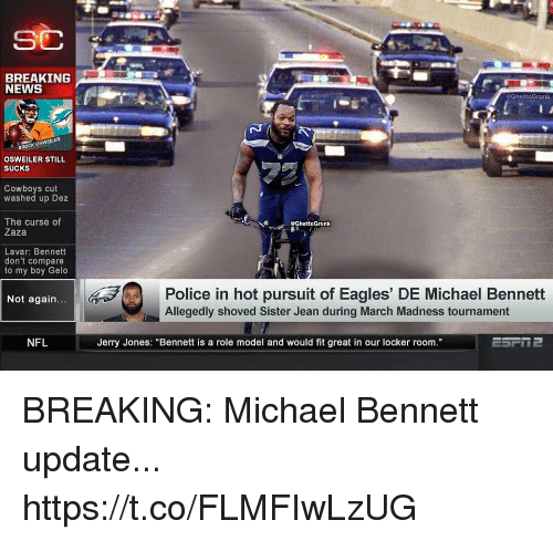 "Osweiler: BREAKING  NEWS  @GhettoGronk  BROCK OSWEILER  OSWEILER STILL  SUCKS  Cowboys cut  washed up Dez  The curse of  Zaza  eGhettoGronk  Lavar: Bennett  don't compare  to my boy Gelo  Police in hot pursuit of Eagles' DE Michael Bennett  Not again  Allegedly shoved Sister Jean during March Madness tournament  NFL  Jerry Jones: ""Bennett is a role model and would fit great in our locker room BREAKING: Michael Bennett update... https://t.co/FLMFIwLzUG"