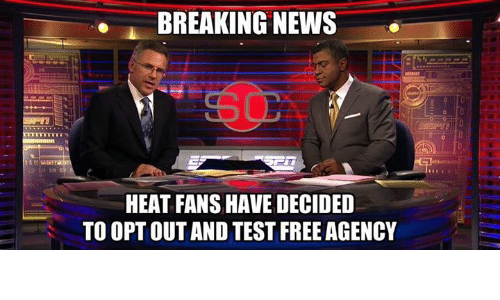 heat fans: BREAKING NEWS  HEAT FANS HAVE DECIDED  TO OPT OUT AND TEST FREE AGENCY