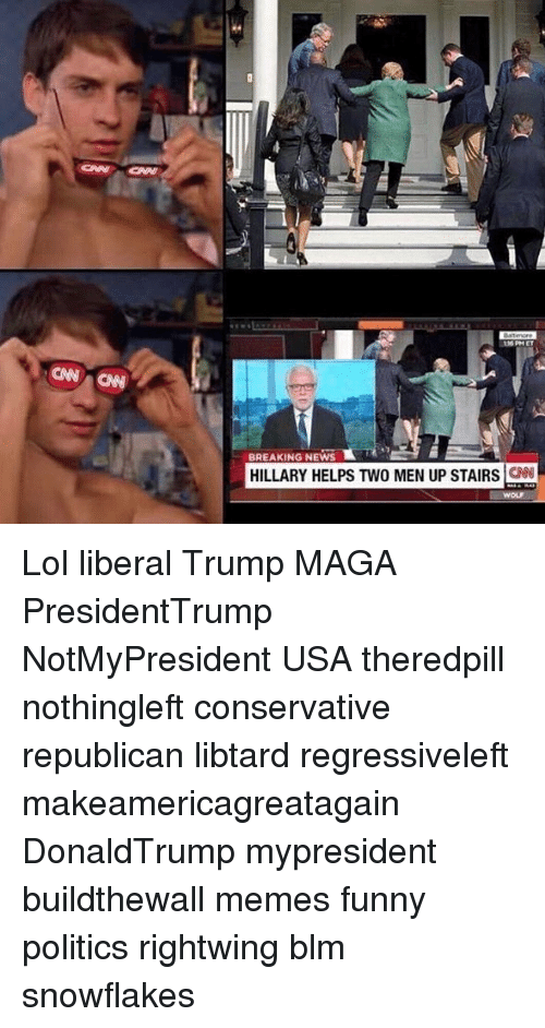 Funny, Lol, and Memes: BREAKING NEWS  HILLARY HELPS TWO MEN UP STAIRS  WOLF Lol liberal Trump MAGA PresidentTrump NotMyPresident USA theredpill nothingleft conservative republican libtard regressiveleft makeamericagreatagain DonaldTrump mypresident buildthewall memes funny politics rightwing blm snowflakes
