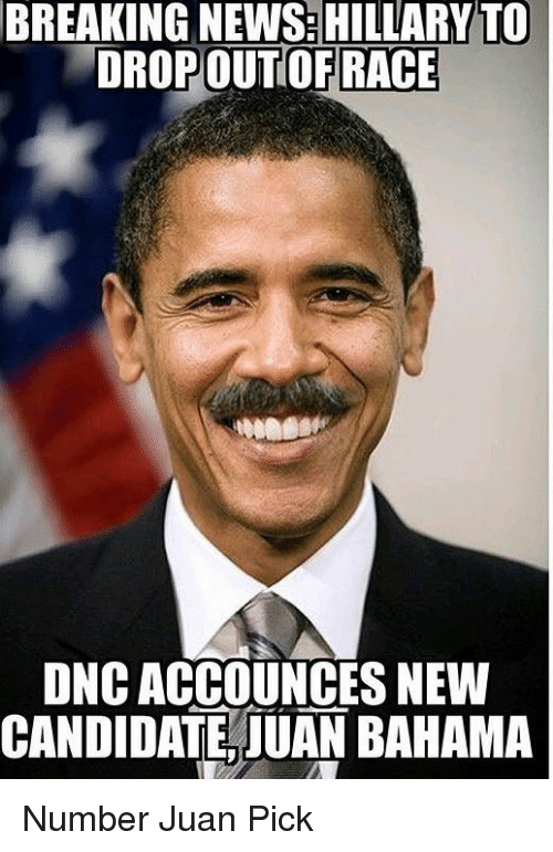 Funny Meme About Juan : Breaking news hillary to dropout of race oncaccounces new