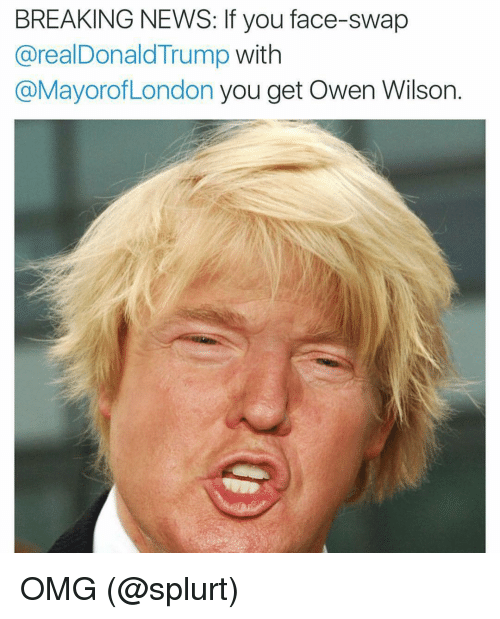 Donald Trump, Funny, and News: BREAKING NEWS: If you face-swap  @real Donald Trump  with  @Mayorof London you get Owen Wilson OMG (@splurt)