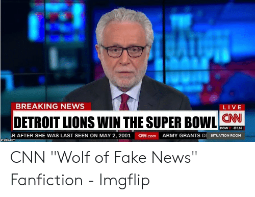 """Cnn Wolf: BREAKING NEWS  LIVE  DETROIT LIONS WIN THE SUPER BOWL  DOW  -170.69  R AFTER SHE WAS LAST SEEN ON MAY 2, 2001  CMN.Com  ARMY GRANTS D SITUATION ROOM  imgflip.com CNN """"Wolf of Fake News"""" Fanfiction - Imgflip"""