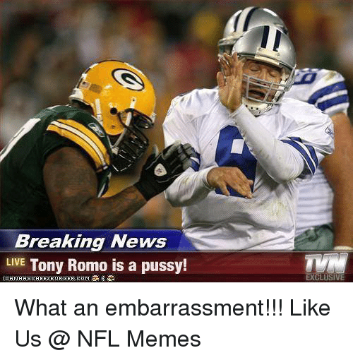 News, Nfl, and Pussy: Breaking News  LIVE  Tony Romo is a pussy!  ICANIHRSCHEEZEURGER.COM  EXCLUSIVE What an embarrassment!!!  Like Us @ NFL Memes