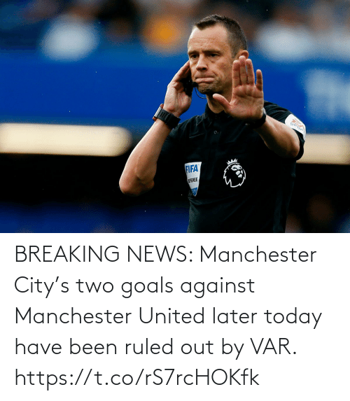 Manchester United: BREAKING NEWS: Manchester City's two goals against Manchester United later today have been ruled out by VAR. https://t.co/rS7rcHOKfk