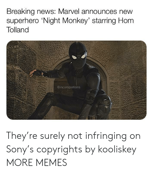surely: Breaking news: Marvel announces new  superhero 'Night Monkey' starring Hom  Tolland  @incompletions They're surely not infringing on Sony's copyrights by kooliskey MORE MEMES