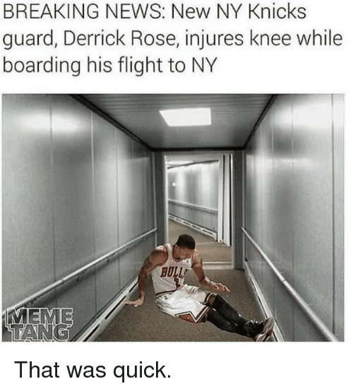 Derrick Rose, Meme, and Memes: BREAKING NEWS: New NY Knicks  guard, Derrick Rose, injures knee while  boarding his flight to NY  BULL  MEME That was quick.