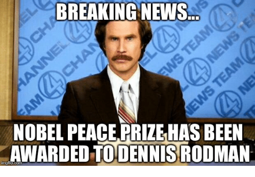 News, Breaking News, and Peace: BREAKING NEWS  NOBEL PEACE PRIZE-HAS BEEN  AWARDED TODENNİSRODMAN