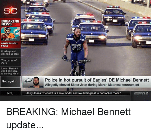 """Osweiler: BREAKING  NEWS  OSWEILER STILL  SUCKS  Cowboys cut  washed up Dez  The curse of  Zaza  Lavar: Bennett  don't compare  to my boy Gelo  Police in hot pursuit of Eagles' DE Michael Bennett  Allegedly shoved Sister Jean during March Madness tournament  Not again  NFL  Jerry Jones: """"Bennett is a role model and would fit great in our locker room. BREAKING: Michael Bennett update..."""