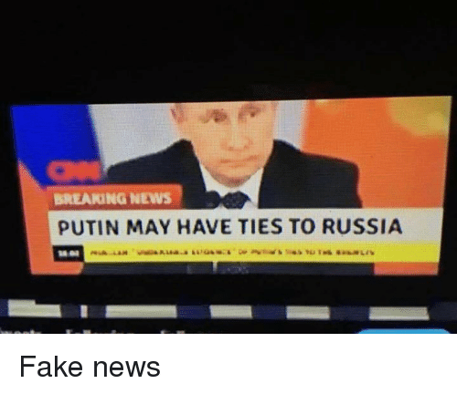 Dank, Fake, and News: BREAKING NEWS  PUTIN MAY HAVE TIES TO RUSSIA Fake news