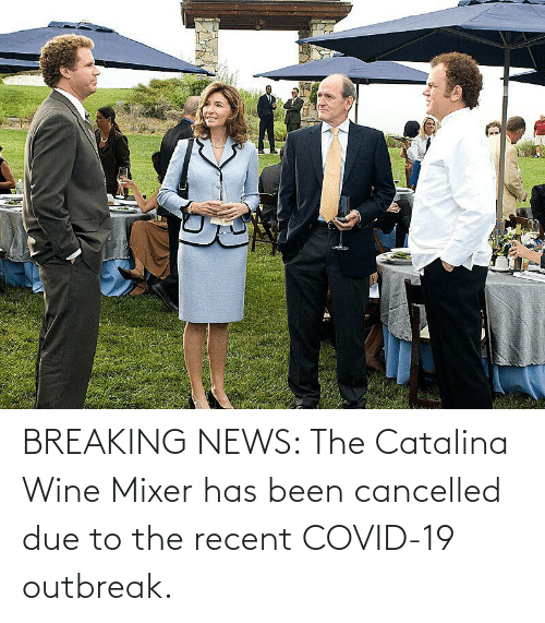 catalina: BREAKING NEWS: The Catalina Wine Mixer has been cancelled due to the recent COVID-19 outbreak.