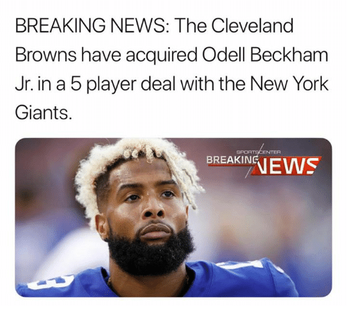 Cleveland Browns, New York, and New York Giants: BREAKING NEWS: The Cleveland  Browns have acquired Odell Beckham  Jr. in a 5 player deal with the New York  Giants.  BREAKIN