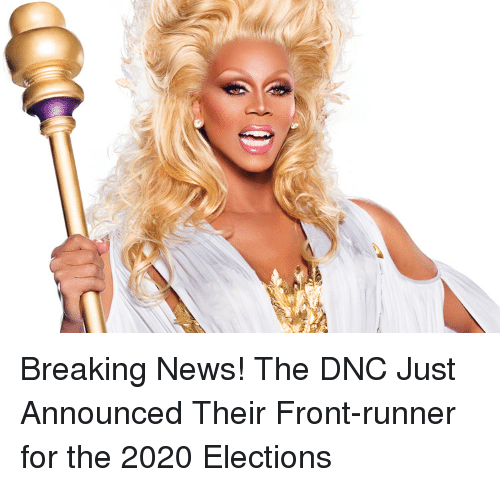 Front Runners: Breaking News! The DNC Just Announced Their Front-runner for the 2020 Elections